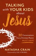 Talking With Your Kids About Jesus: 30 Conversations Every Christian Parent Must Have Paperback