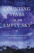 Counting Stars in An Empty Sky: Trusting God's Promises For Your Impossibilities Paperback