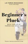 Beginner's Pluck: Build Your Life of Purpose and Impact Now Hardback