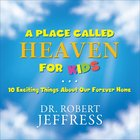 A Place Called Heaven For Kids: 10 Exciting Things About Our Forever Home Hardback