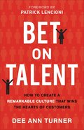 Bet on Talent: How to Create a Remarkable Culture That Wins the Hearts of Customers Hardback