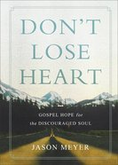 Don't Lose Heart: Gospel Hope For the Discouraged Soul Hardback