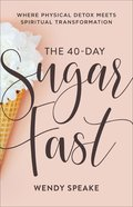 The 40-Day Sugar Fast: Where Physical Detox Meets Spiritual Transformation Paperback