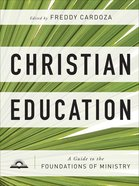 Christian Education: A Guide to the Foundations of Ministry Hardback