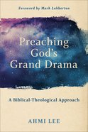 Preaching God's Grand Drama: A Biblical-Theological Approach Paperback