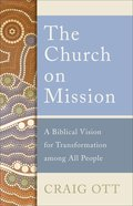 The Church on Mission: A Biblical Vision For Transformation Among All People Paperback