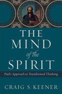 The Mind of the Spirit: Paul's Approach to Transformed Thinking Paperback