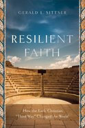 "Resilient Faith: How the Early Christian ""Third Way"" Changed the World Paperback"