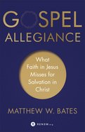 Gospel Allegiance: What Faith in Jesus Misses For Salvation in Christ Paperback