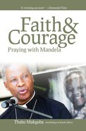 Faith & Courage: Praying With Mandela Paperback