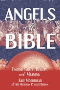 Angels of the Bible: Finding Grace, Beauty, and Meaning Paperback