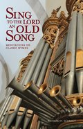 Sing to the Lord An Old Song: Meditations on Classic Hymns Paperback