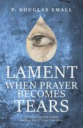 Lament: When Prayer Becomes Tears Paperback