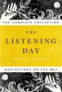 The Listening Day: Meditations on the Way - the Complete Collection Paperback