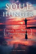 Soul Hunger: Satisfy Your Heart's Deepest Longing Paperback