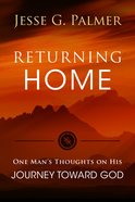 Returning Home: One Man's Thoughts on His Journey Toward God Paperback