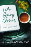 Life-Giving Choices: 60 Days to What Matters Most Paperback