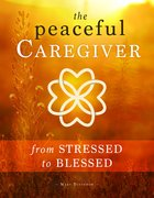 The Peaceful Caregiver: From Stressed to Blessed Paperback