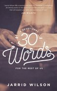 30 Words: A Devotional For the Rest of Us Paperback