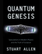 Quantum Genesis: Speculations in Modern Physics and the Truth of Scripture