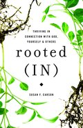 Rooted: Thriving in Connection With God, Yourself, and Others (In) Paperback