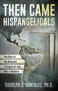 Then Came Hispangelicals: The Rise of the Hispanic Evangelical and Why It Matters Paperback