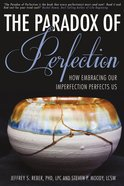 The Paradox of Perfection: How Embracing Our Imperfection Perfects Us Paperback