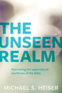 The Unseen Realm: Recovering the Supernatural Worldview of the Bible Paperback