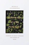 Surprised By the Parables: Growing in Grace Through the Stories of Jesus Paperback