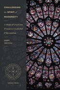 Challenging the Spirit of Modernity: A Study of Groen Van Prinsterer's Unbelief and Revolution (Studies In Historical Systematic Theology Series) Paperback