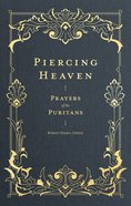 Piercing Heaven: Prayers of the Puritans Hardback