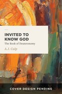 Invited to Know God: The Book of Deuteronomy Paperback