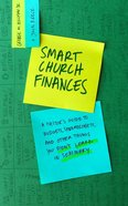 Smart Church Finances: How to Apply Business Principles So Church Feels More Like Ministry Paperback