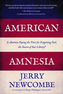 American Amnesia: Is America Paying the Price For Forgetting God, the Source of Our Liberty? Paperback