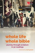 Whole Life, Whole Bible: 50 Readings on Living in the Light of Scripture Paperback