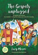 Gospels Unplugged, the - 52 Poems & Stories (Age 7-11) (Messy Church Series) Paperback