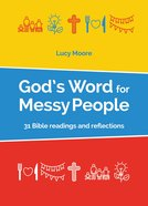 God's Word For Messy People: 31 Bible Readings and Reflections (Messy Church Series) Paperback