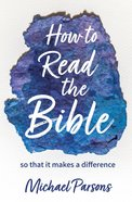 How to Read the Bible: So That It Makes a Difference Pb (Smaller)