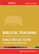 Biblical Teaching: 40 Readings and Reflections (Holy Habits Series) Paperback