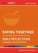 Eating Together: 40 Readings and Reflections (Holy Habits Series) Paperback