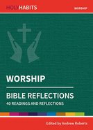 Worship: Bible Reflections - 40 Readings and Reflections (Holy Habits Series) Paperback