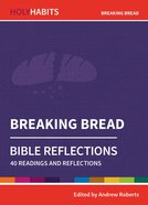 Breaking Bread: Bible Reflections - 40 Readings and Reflections (Holy Habits Series) Paperback