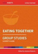 Eating Together (Leader Guide) (Holy Habits Series) Paperback
