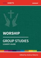 Worship : Group Studies (Leader Guide) (Holy Habits Series) Paperback