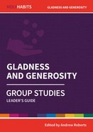 Gladness and Generosity : Group Studies (Leader Guide) (Holy Habits Series) Paperback
