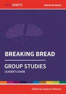 Breaking Bread : Group Studies (Leader Guide) (Holy Habits Series) Paperback
