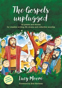 Gospels Unplugged, the - 52 Poems & Stories (Age 7-11) (Messy Church Series)