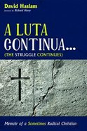 A Luta Continua . . . : Memoir of a Sometimes Radical Christian (The Struggle Continues) Paperback