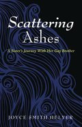 Scattering Ashes: A Sister's Journey With Her Gay Brother Paperback