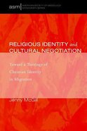 Religious Identity and Cultural Negotiation: Toward a Theology of Christian Identity in Migration (American Society Of Missiology Monograph Series) Paperback